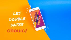double dates chouic culot action ou vérité chopine