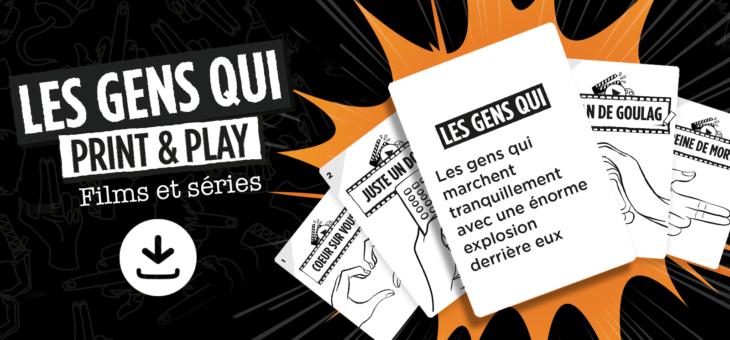 Les Gens Qui : Le Print & Play – Films et Séries