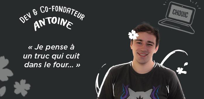 Portrait d'équipe : Antoine – Développeur et co-fondateur de Chouic