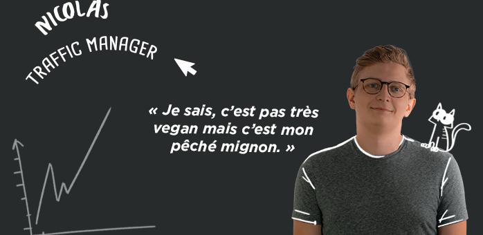 Portrait d'équipe : Nicolas — Traffic manager chez Chouic